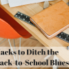 3 Hacks to Ditch the Back to School Blues