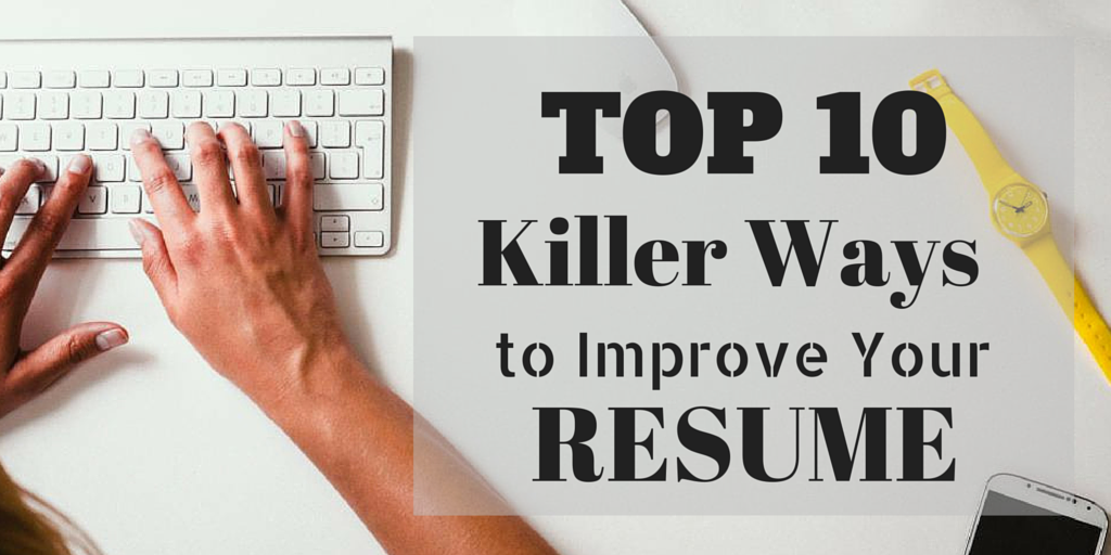 Top 10 Killer Ways to Improve Your Resume